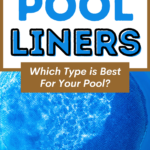 Swimming Pool Liners: Everything You Must Know About Choosing a Liner for Your Above Ground Pool